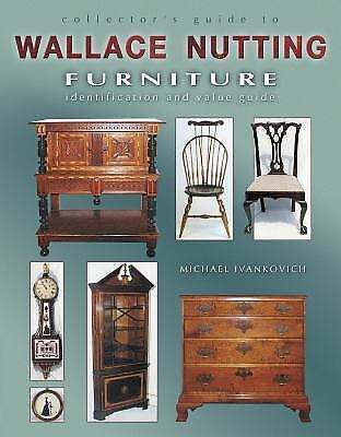 Collector's Guide to Wallace Nutting Furniture: Identification and-ExLibrary