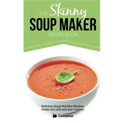The Skinny Soup Maker Recipe Book Delicious Low Calorie Healthy Brand New PB