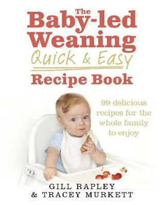 The Baby-led Weaning Quick and Easy Recipe Book | Gill Rapley