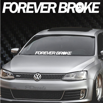 "Forever Broke Windshield Banner Decal / Sticker 4x33"" tuner boost euro funny jdm"