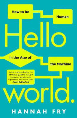 Hello World: How  to be Human in the Age of the Machine | Hannah Fry