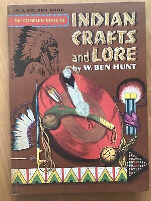 The Complete Book of Indian Crafts and Lore by W. Ben Hunt CR 1954 Golden Press