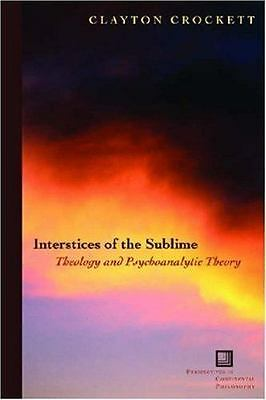 Interstices of the Sublime: Theology and Psychoanalytic Theory (Perspectives in
