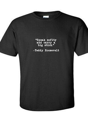 Theodore Teddy Roosevelt Speak Softly And Carry A Big Stick Quote T-Shirt Shirt
