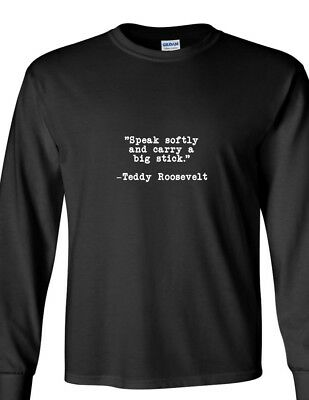 Theodore Teddy Roosevelt Speak Softly Carry Big Stick Quote Long Sleeve T-Shirt
