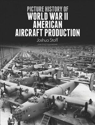 Picture History of World War II American Aircraft Production, Paperback by St...