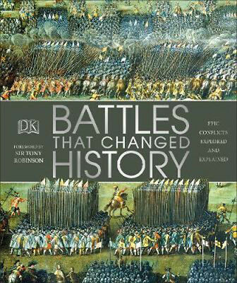 Battles that Changed History: Epic Conflicts Explored and Explained | DK