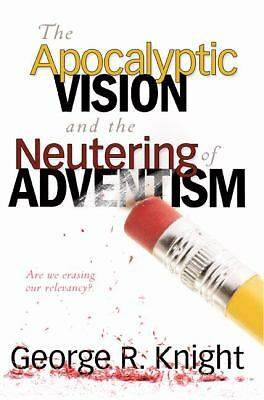The Apocalyptic Vision and the Neutering of Adventism Knight, George R. Paperba