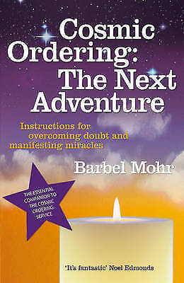 Cosmic Ordering: The Next Adventure: Instructions for Overcoming Doubt and Manif