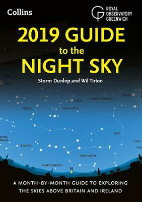 2019 Guide to the Night Sky: A Month-by-Month Guide to Exploring the Skies Above