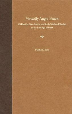 Virtually Anglo-Saxon: Old Media, New Media, and Early Medieval Studies in the