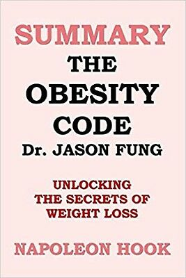 SUMMARY: The Obesity Code by Jason Fung: unlocking by Napoleon Hook Paperback