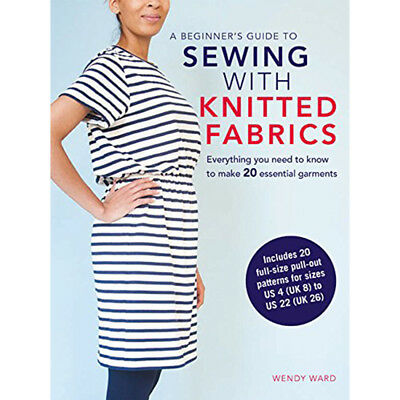 A Beginner's Guide to Sewing with Knitted Fabrics By Wendy Ward Brand NEW