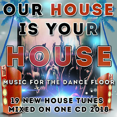 Our House Is Your House New House Music 2018 Mixed CD DJ HOUSE CLUB DANCE FLOOR