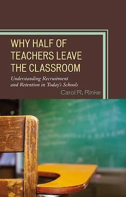 Why Half of Teachers Leave the Classroom: Understanding Recruitment-ExLibrary