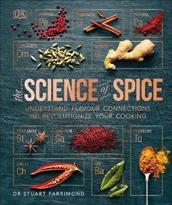 The Science of Spice: Understand Flavour Connections and Revolutionize your Cook