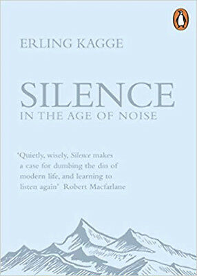Silence: In the Age of Noise   Erling Kagge