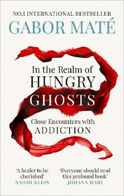 In the Realm of Hungry Ghosts: Close Encounters with Addiction   Dr Gabor Mate