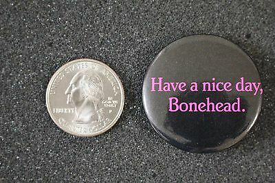 Have A Nice Day Bonehead Humor Funny Pinback Button #13080