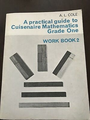 A Practical Guide To Cuisenaire Mathematics Grade One Work Bk 2 By A.L.Cole.1966