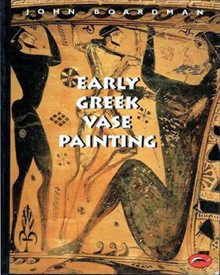 Early Greek Vase Painting: 11th-6th Centuries BC by John Boardman *NEW*Paperback
