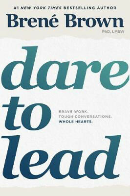 Dare to Lead: Brave Work. Tough Conversations. Whole Hearts. | Brene Brown
