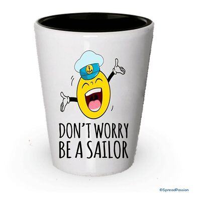 Don't Worry Be A Sailor Shot Glass- Funny Gifts For Sailors