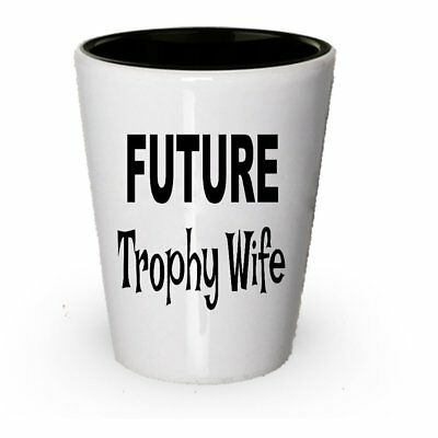 Future Trophy Wife Gifts - Future Trophy Wife Shot Glass - Gift Ideas For...