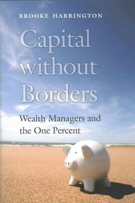Capital Without Borders : Wealth Managers and the One Percent, Hardcover by H...