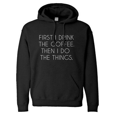First I Drink the Coffee Unisex Adult Hoodie #3169