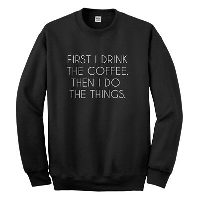 First I Drink the Coffee Unisex Sweatshirt #3169