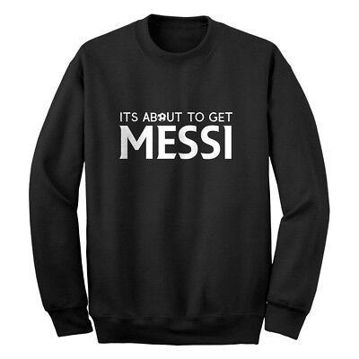 Its About to Get Messi Unisex Sweatshirt #4200