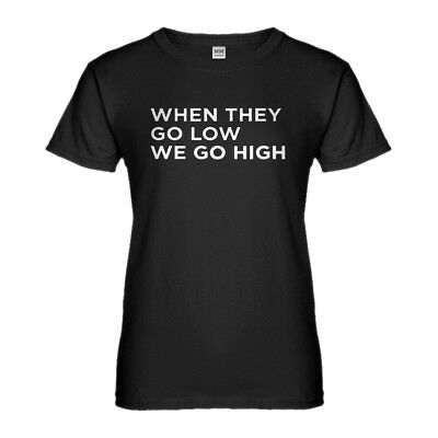 Womens When They Go Low We Go High Short Sleeve T-shirt #3108