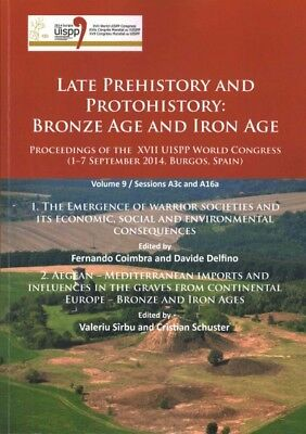 Late Prehistory and Protohistory : Bronze Age and Iron Age: Proceedings of th...