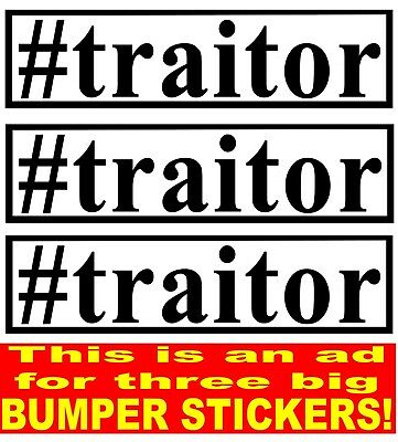 TRUMP #traitor THREE (3) BIG BUMPER STICKERs 11X2.7-ON TOUGH WEATHERPROOF VINYL