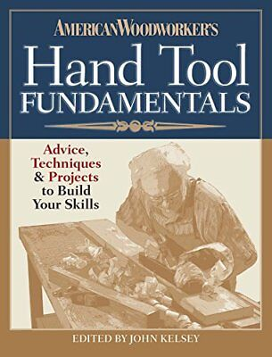 American Woodworker's Hand Tool Fundamentals: Advice, Techniques and Projects to