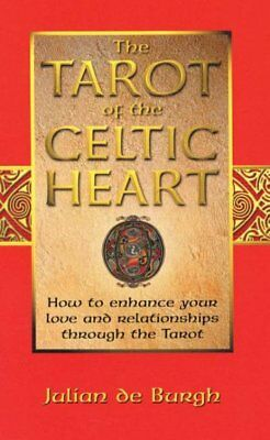 Tarot of the Celtic Heart : How to Enhance Your Love and Relationships Throug...