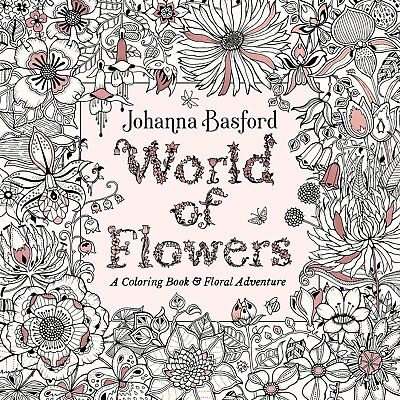 World of Flowers A Coloring Book Floral Adventure by Johanna Basford Paperback