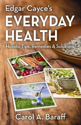 Edgar Cayce's Everyday Health : Holistic Tips, Remedies & Solutions, Paperbac...