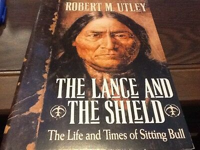 The Lance And The Shield The Life And Times Of Sitting Bull By