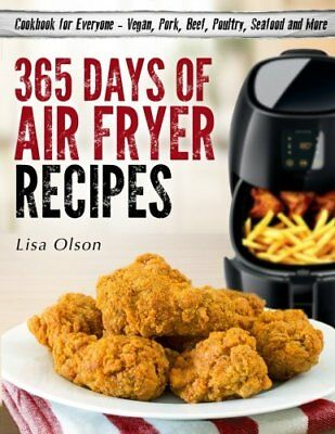 365 Days of Air Fryer Recipes: Cookbook for Everyone by Lisa Olson Paperback NEW