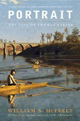 Portrait: The Life of Thomas Eakins by McFeely Ph.D., William S.