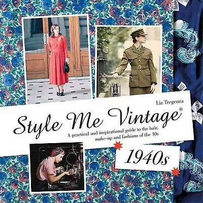 Style Me Vintage 1940s : A Practical and Inspirational Guide to the Hair, Mak...