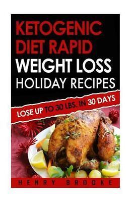 Ketogenic Diet : Rapid Weight Loss Holiday Recipes, Paperback by Brooke, Henr...