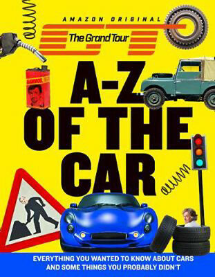 The Grand Tour A-Z of the Car: Everything You Wanted to Know About Cars and Some