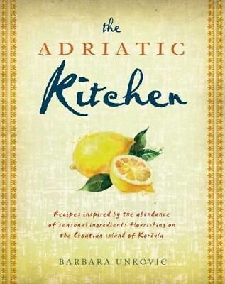 NEW The Adriatic Kitchen By Barbara Unkovic Paperback Free Shipping