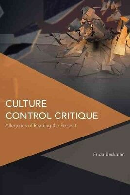 Culture Control Critique : Allegories of Reading the Present, Hardcover by Be...