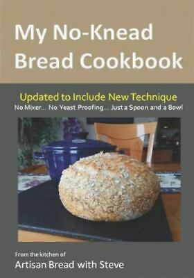 My No-Knead Bread Cookbook : From the Kitchen of Artisan Bread With Steve, Pa...