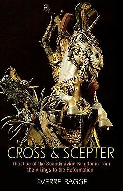 Cross & Scepter : The Rise of the Scandinavian Kingdoms from the Vikings to t...