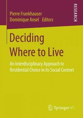Deciding Where to Live : An Interdisciplinary Approach to Residential Choice ...